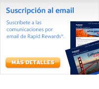 Subscripción al email. Suscríbete a las comunicaciones por email de Rapid Rewards®. Más detalles