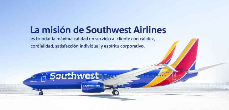 La misión de Southwest Airlines es brindar la máxima calidad en Servicio al Cliente con calidez, cordialidad, satisfacción individual y espíritu corporativo.