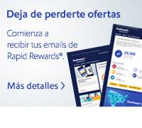 Deja de perderte ofertas. Comienza a recibir tus emails de Rapid Rewards® hoy. Más detalles.