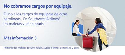 No cobramos cargos por equipaje. Di no a los cargos de equipaje de otras aerolíneas. En Southwest Airlines®, las maletas vuelan gratis. Más información. Primeras dos maletas documentadas. Sujeto a límites de tamaño y peso.